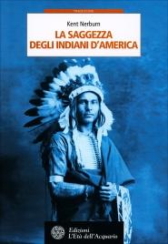 LA SAGGEZZA DEGLI INDIANI D'AMERICA di a cura di                                                           Kent Nerburn