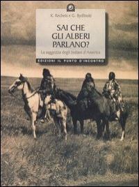 SAI CHE GLI ALBERI PARLANO ? La saggezza degli Indiani d'America di Kathe Recheis - Georg Bydlinski
