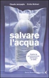 SALVARE L'ACQUA Contro la privatizzazione dell'acqua in Italia di Emilio Molinari, Claudio Jampaglia