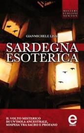 SARDEGNA ESOTERICA (EBOOK) Il volto misterico di un'isola ancestrale, sospesa tra sacro e profano di Gianmichele Lisai