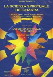 LA SCIENZA SPIRITUALE DEI CHAKRA Conosci, attiva e riequilibria il potere dei tuoi sette vortici energetici. Contiene un CD di 60 minuti di Giorgio Cerquetti