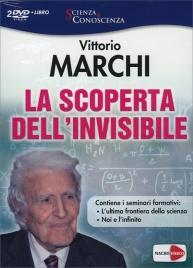 LA SCOPERTA DELL'INVISIBILE Contiene i seminari formativi: Noi e l'infinito e L'ultima frontiera della Scienza + Libretto di approfondimento di Vittorio Marchi