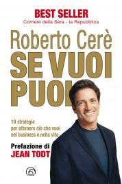 SE VUOI PUOI 10 strategie per ottenere ciò che vuoi nel business e nella vita di Roberto Cerè
