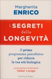 I SEGRETI DELLA LONGEVITà Il primo programma psicofisico per ridurre la tua età biologica di Margherita Enrico                                   ,                          Valter Longo