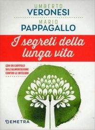I SEGRETI DELLA LUNGA VITA Come mantenere corpo e mente in buona salute di Umberto Veronesi, Mario Pappagallo