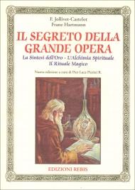 IL SEGRETO DELLA GRANDE OPERA La sintesi dell'Oro - L'ALchimia Spirituale - Il Rituale Magico di F. Jollivet Castelot, Franz Hartmann