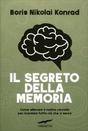 IL SEGRETO DELLA MEMORIA Come allenare il nostro cervello per ricordare tutto ciò che serve di Boris Nikolai Konrad