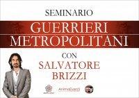 SEMINARIO - GUERRIERI METROPOLITANI (VIDEOCORSO DIGITALE) di Salvatore Brizzi