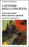 I SENTIERI DELLA COSCIENZA Verso una sintesi delle esperienze spirituali di Filippo Liverziani