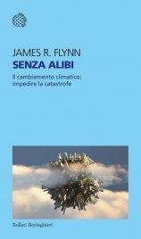 SENZA ALIBI (EBOOK) Il cambiamento climatico: impedire la catastrofe di James R. Flynn