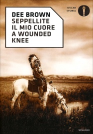SEPPELLITE IL MIO CUORE A WOUNDED KNEE di Dee Brown