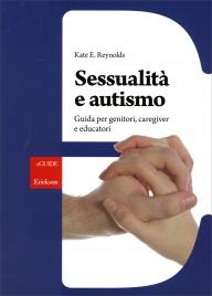 SESSUALITà E AUTISMO Guida per genitori, caregiver e educatori di Kate E. Reynolds