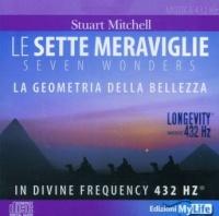 LE SETTE MERAVIGLIE La Geometria della bellezza - In Divine Frequency 432 HZ di Nicholas Caposiena, Stuart Mitchell