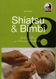 SHIATSU & BIMBI Un tocco d'amore per il benessere del tuo bambino di Marisa Fogarollo