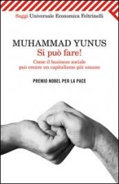 SI PUò FARE! Come il business sociale può creare un capitalismo più umano di Muhammad Yunus