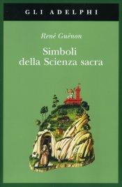SIMBOLI DELLA SCIENZA SACRA Nuova edizione di René Guénon