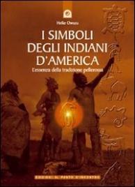 I SIMBOLI DEGLI INDIANI D'AMERICA L'essenza della tradizione pellerossa di Heike Owusu