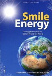 SMILE ENERGY Il coraggio di cambiare per un futuro con futuro di Norbert Lantschner
