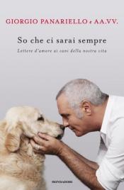 SO CHE CI SARAI SEMPRE Lettere d'amore ai cani della nostra vita di Giorgio Panariello