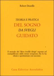 TEORIA E PRATICA DEL SOGNO DA SVEGLI GUIDATO di Robert Desoille