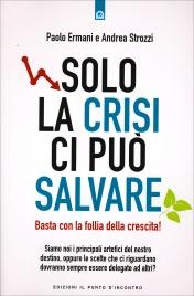 SOLO LA CRISI CI PUò SALVARE Basta con la follia della crescita! di Paolo Ermani, Andrea Strozzi
