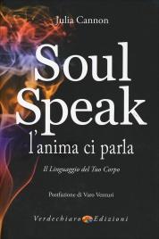 SOUL SPEAK - L'ANIMA CI PARLA Il linguaggio del tuo corpo di Julia Cannon