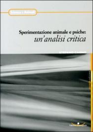 SPERIMENTAZIONE ANIMALE E PSICHE: UN'ANALISI CRITICA Nuova edizione di Stefano Cagno