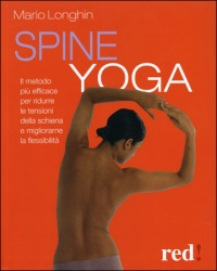 SPINE YOGA Il metodo più efficace per ridurre le tensioni della schiena e migliorarne la flessibilità di Mario Longhin