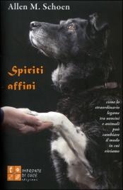 SPIRITI AFFINI Come lo straordinario legame tra uomini e animali può cambiare il modo in cui viviamo di Allen M. Schoen