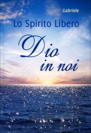 LO SPIRITO LIBERO - DIO IN NOI di Gabriele