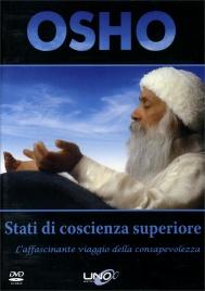 STATI DI COSCIENZA SUPERIORE (VIDEODISCORSO IN DVD) L'affascinante viaggio della consapevolezza di Osho