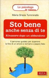 STO BENE ANCHE SENZA DI TE Rinascere dopo un abbandono di Maria Grazia Tumminello