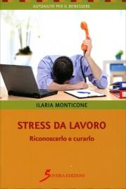 STRESS DA LAVORO Riconoscerlo e curarlo di Ilaria Monticone
