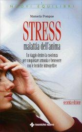 STRESS MALATTIA DELL'ANIMA (CON CD AUDIO) Un viaggio dentro la coscienza per conquistare armonia e benessere con le tecniche introspettive di Manuela Pompas