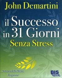 IL SUCCESSO IN 31 GIORNI SENZA STRESS di John Demartini