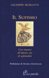 IL SUFISMO Una risposta all'odierna sete di spiritualità di Giuseppe Morotti
