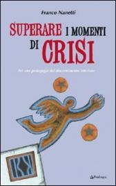 SUPERARE I MOMENTI DI CRISI Per una pedagogia del discernimento di Franco Nanetti