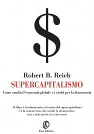 SUPERCAPITALISMO (EBOOK) Come cambia l'economia globale e i rischi per la democrazia di Robert B. Reich