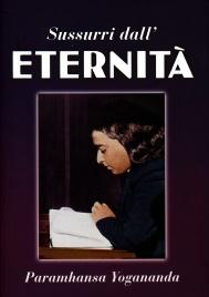 SUSSURRI DALL'ETERNITà Il libro delle preghiere esaudite di Paramhansa Yogananda