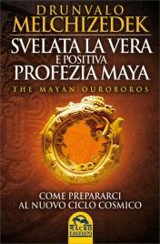 SVELATA LA VERA E POSITIVA PROFEZIA MAYA Come prepararci al nuovo ciclo cosmico di Drunvalo Melchizedek