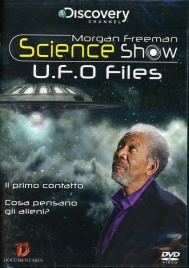 Morgan Freeman Science Show - U.F.O. Files - Documentario in DVD