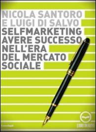 Selfmarketing - Avere Successo nell'Era del Mercato Sociale