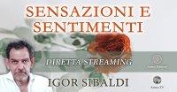"""Diretta streaming """"Sensazioni e sentimenti"""" con Igor Sibaldi – Lunedì 12 aprile 2021"""