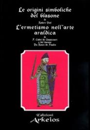 Le Origini Simboliche del Blasone - L'Ermetismo nell'Arte Araldica