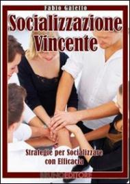 Socializzazione Vincente. Strategie per socializzare con efficacia (eBook)