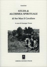 Studi di Alchimia Spirituale di Ser Man il Cavaliere