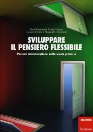SVILUPPARE IL PENSIERO FLESSIBILE Percorsi interdisciplinari nella scuola primaria di Chiara Valenti