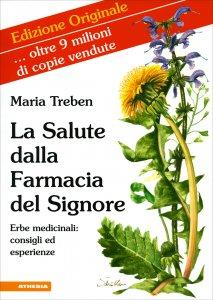 LA SALUTE DALLA FARMACIA DEL SIGNORE Erbe medicinali: consigli ed esperienze di Maria Treben