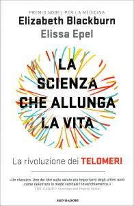 LA SCIENZA CHE ALLUNGA LA VITA La rivoluzione dei telomeri di Elizabeth Blackburn                                   ,                          Elissa Epel