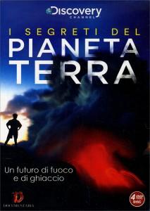 I SEGRETI DEL PIANETA TERRA Un futuro di fuoco e di ghiaccio di Discovery Channel